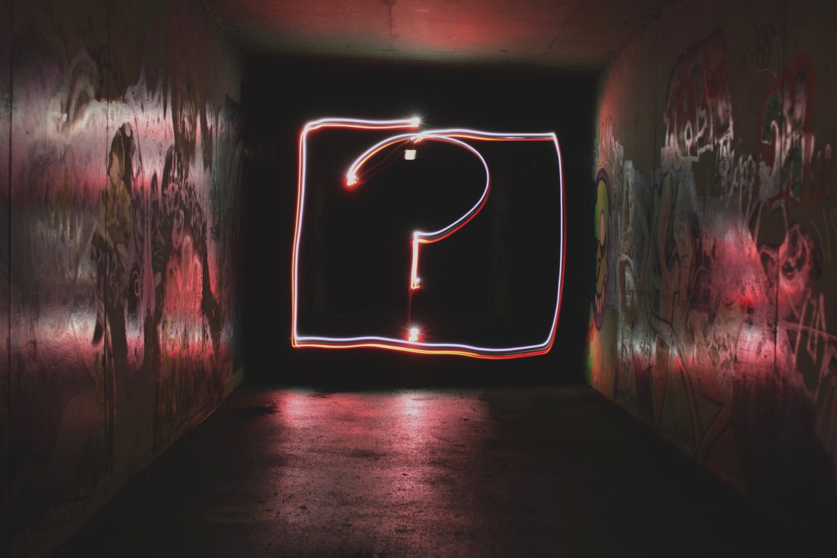Not all questions have answers and not all of them must be answered